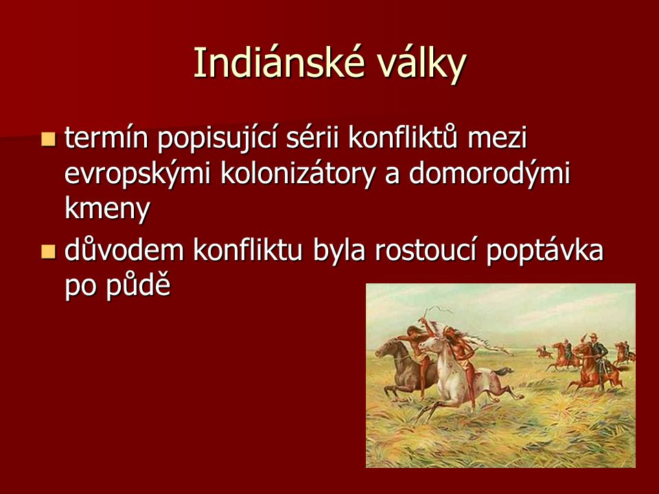 Indiánské války termín popisující sérii konfliktů mezi evropskými kolonizátory a domorodými kmeny.