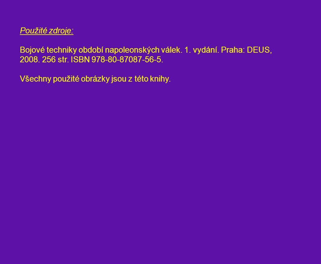 Použité zdroje: Bojové techniky období napoleonských válek. 1. vydání. Praha: DEUS, 2008. 256 str. ISBN 978-80-87087-56-5.