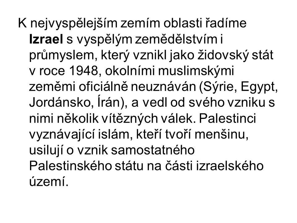 K nejvyspělejším zemím oblasti řadíme Izrael s vyspělým zemědělstvím i průmyslem, který vznikl jako židovský stát v roce 1948, okolními muslimskými zeměmi oficiálně neuznáván (Sýrie, Egypt, Jordánsko, Írán), a vedl od svého vzniku s nimi několik vítězných válek.