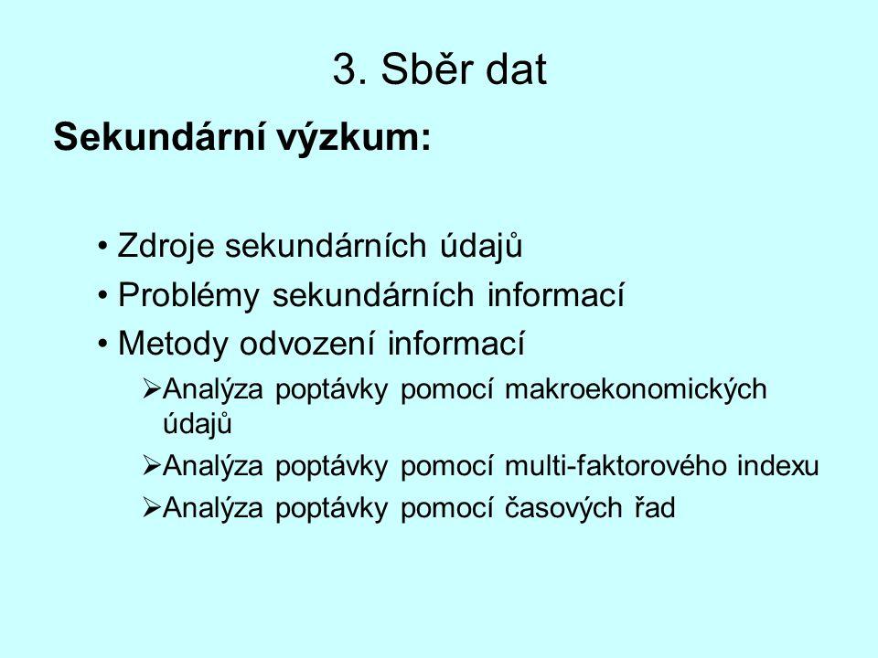 3. Sběr dat Sekundární výzkum: • Zdroje sekundárních údajů