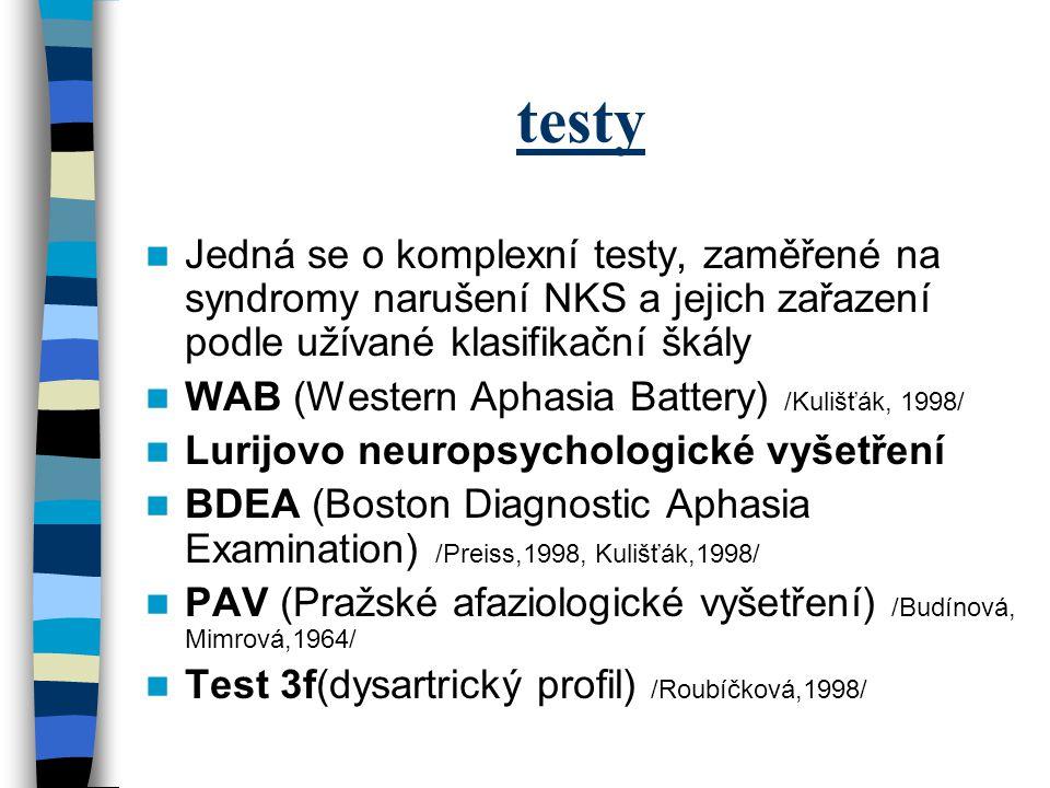 testy Jedná se o komplexní testy, zaměřené na syndromy narušení NKS a jejich zařazení podle užívané klasifikační škály.
