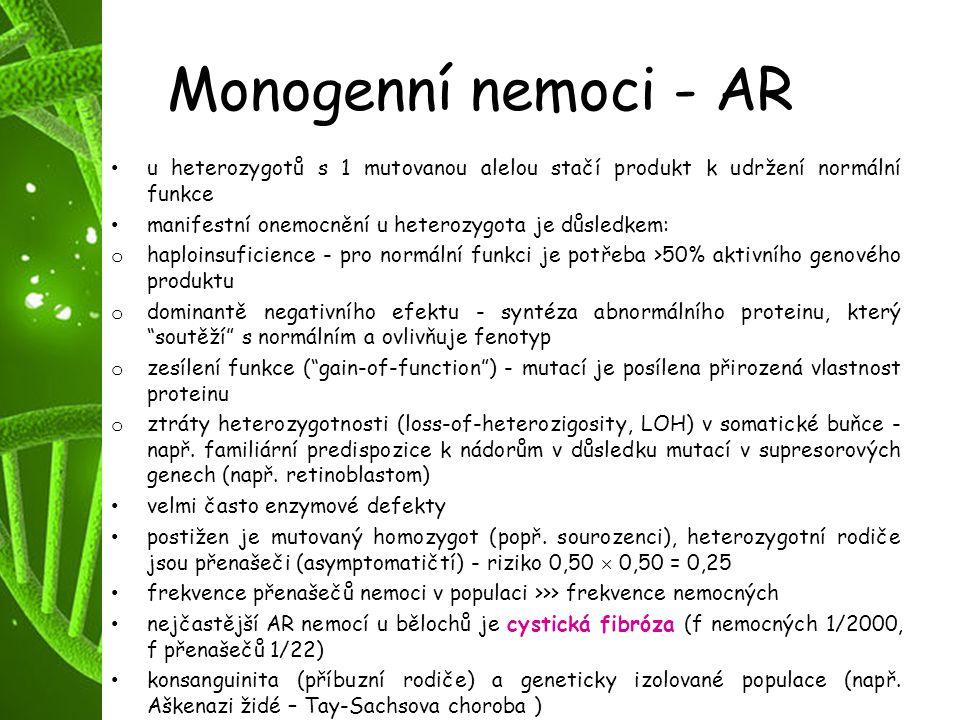 Monogenní nemoci - AR u heterozygotů s 1 mutovanou alelou stačí produkt k udržení normální funkce.
