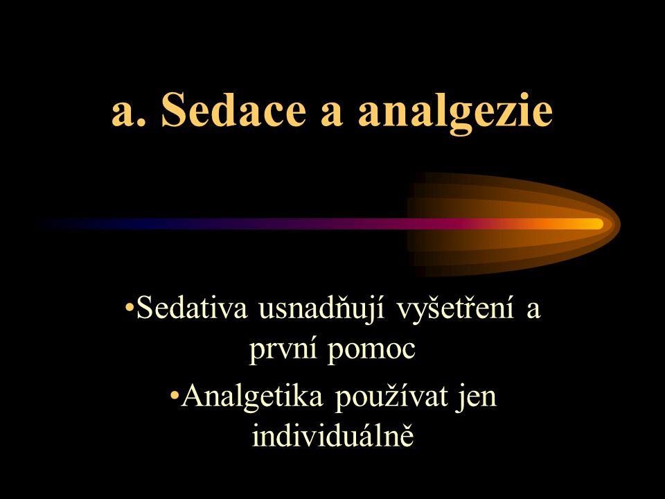 a. Sedace a analgezie Sedativa usnadňují vyšetření a první pomoc