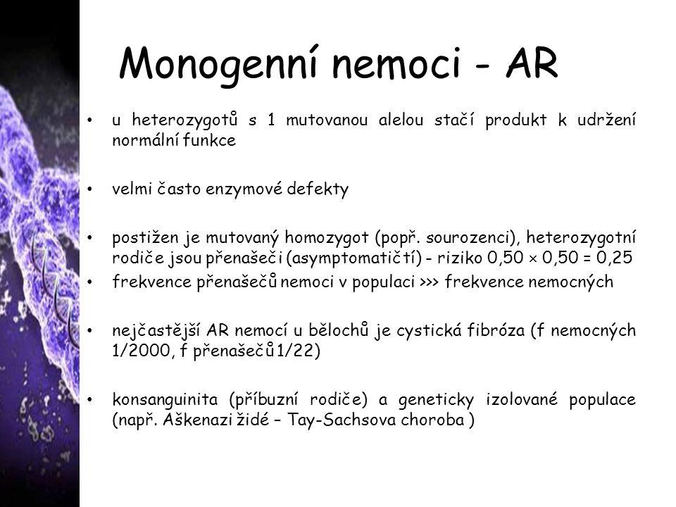 Monogenní nemoci - AR u heterozygotů s 1 mutovanou alelou stačí produkt k udržení normální funkce. velmi často enzymové defekty.