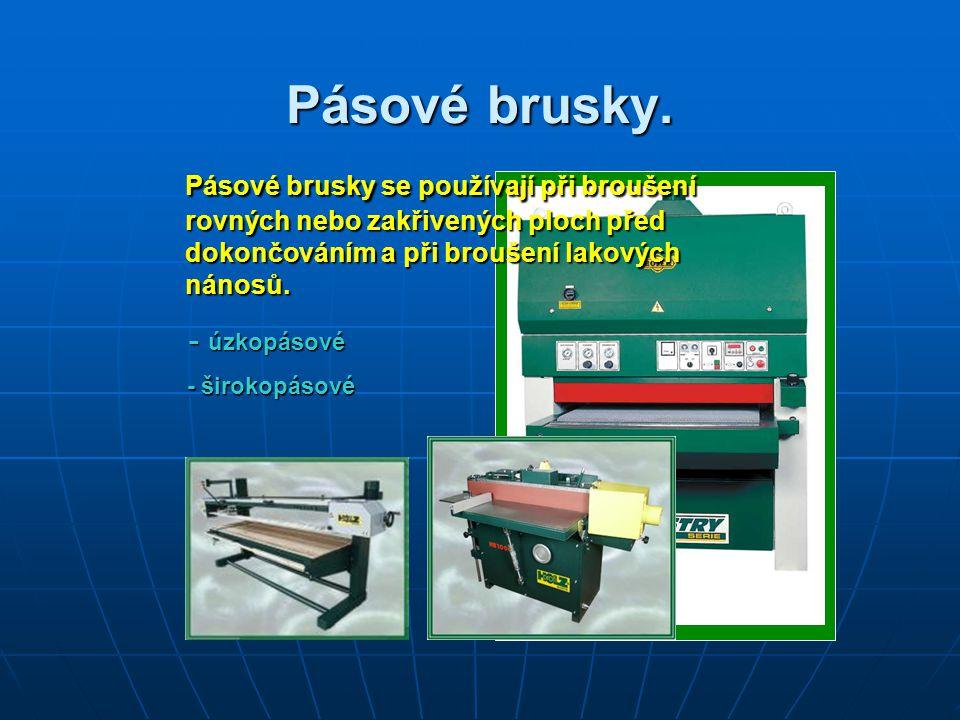 Pásové brusky. Pásové brusky se používají při broušení rovných nebo zakřivených ploch před dokončováním a při broušení lakových nánosů.