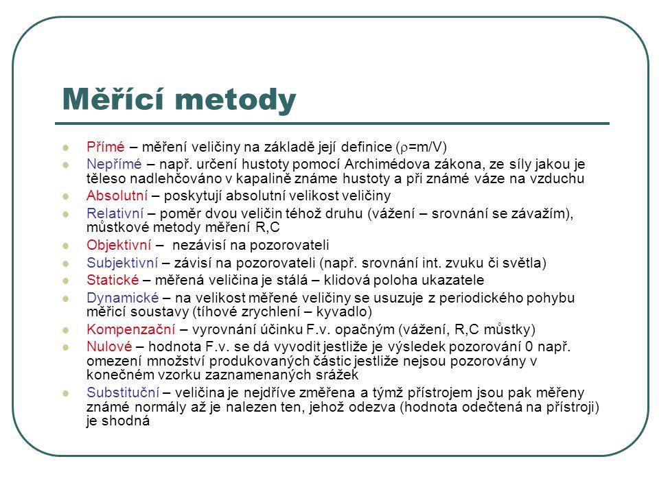 Měřící metody Přímé – měření veličiny na základě její definice (=m/V)