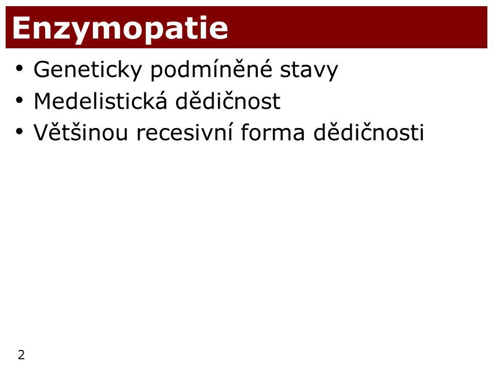 Enzymopatie Geneticky podmíněné stavy Medelistická dědičnost
