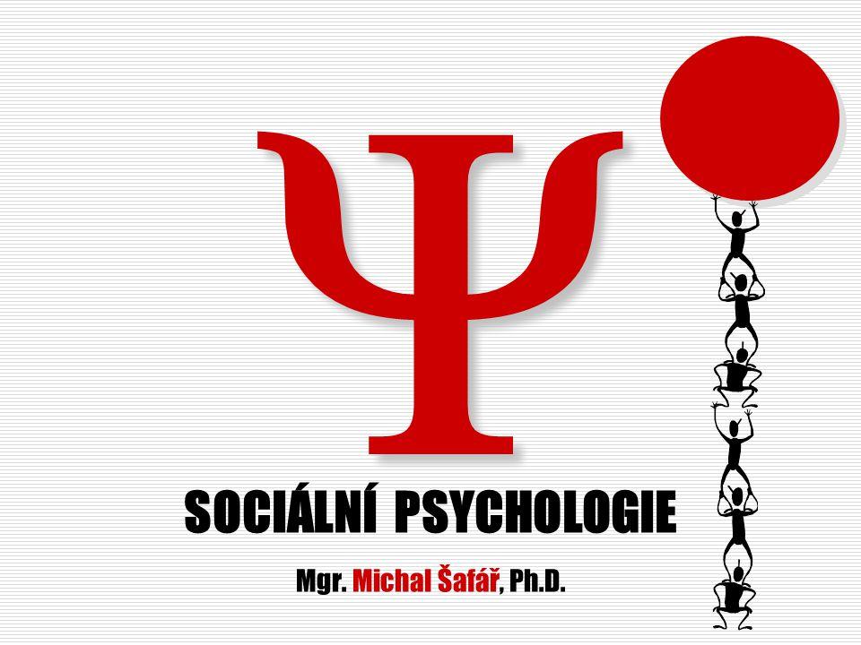 SOCIÁLNÍ PSYCHOLOGIE Mgr. Michal Šafář, Ph.D.