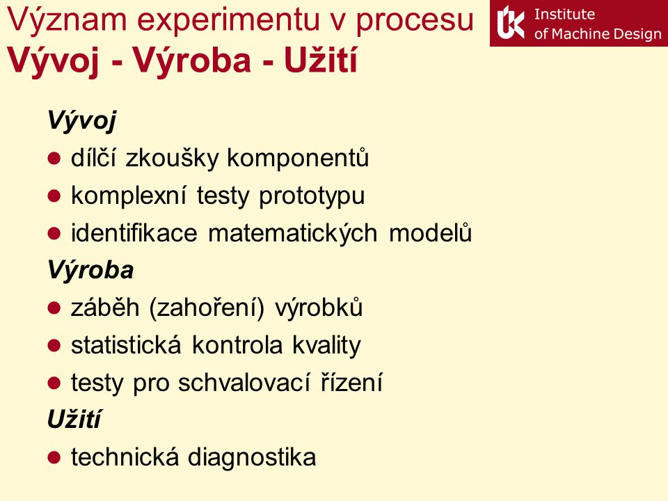 Význam experimentu v procesu Vývoj - Výroba - Užití