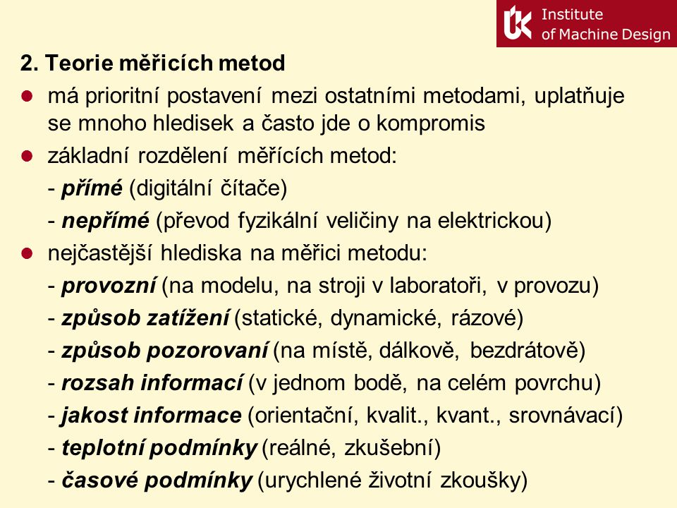 2. Teorie měřicích metod má prioritní postavení mezi ostatními metodami, uplatňuje se mnoho hledisek a často jde o kompromis.