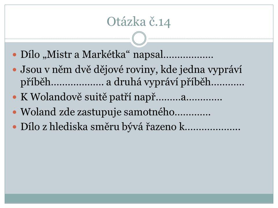 "Otázka č.14 Dílo ""Mistr a Markétka napsal………………"