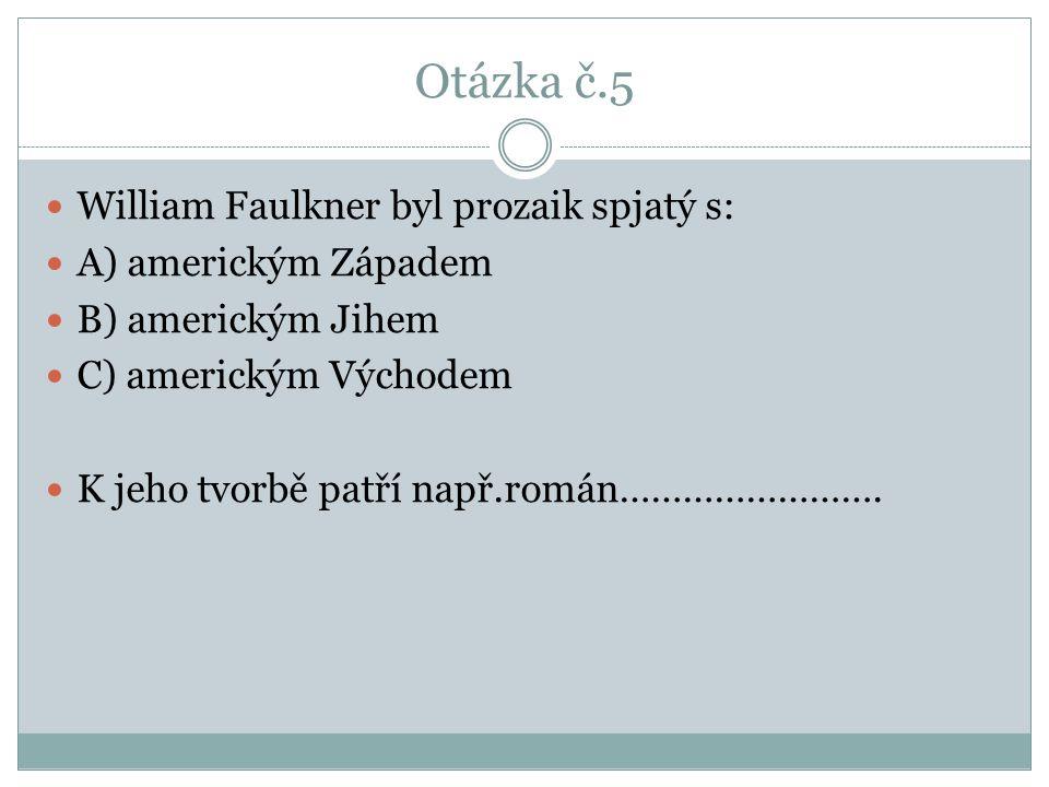 Otázka č.5 William Faulkner byl prozaik spjatý s: A) americkým Západem