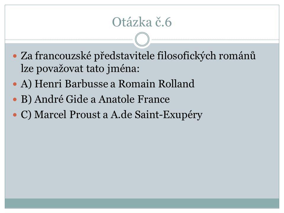 Otázka č.6 Za francouzské představitele filosofických románů lze považovat tato jména: A) Henri Barbusse a Romain Rolland.