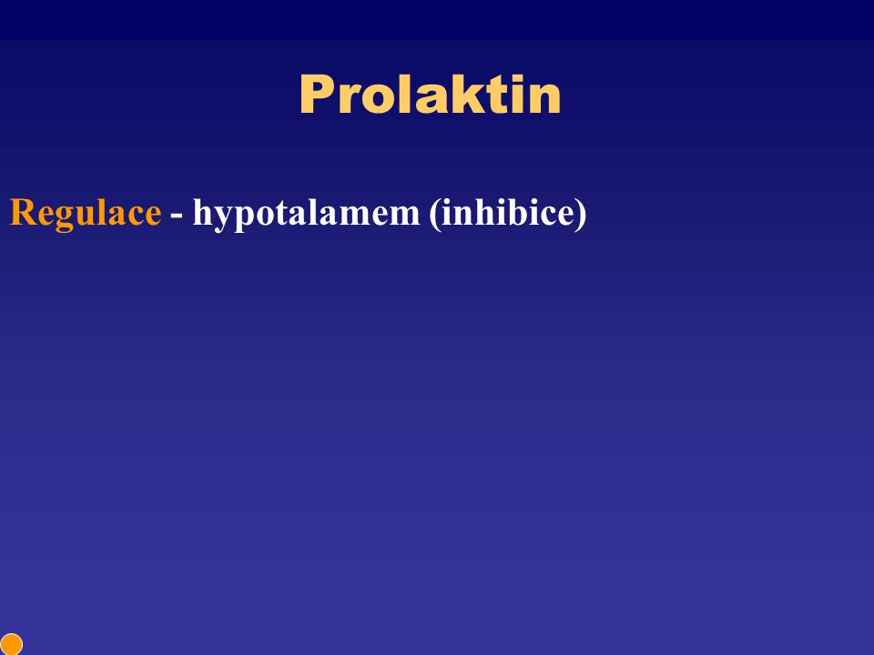 Prolaktin Regulace - hypotalamem (inhibice)