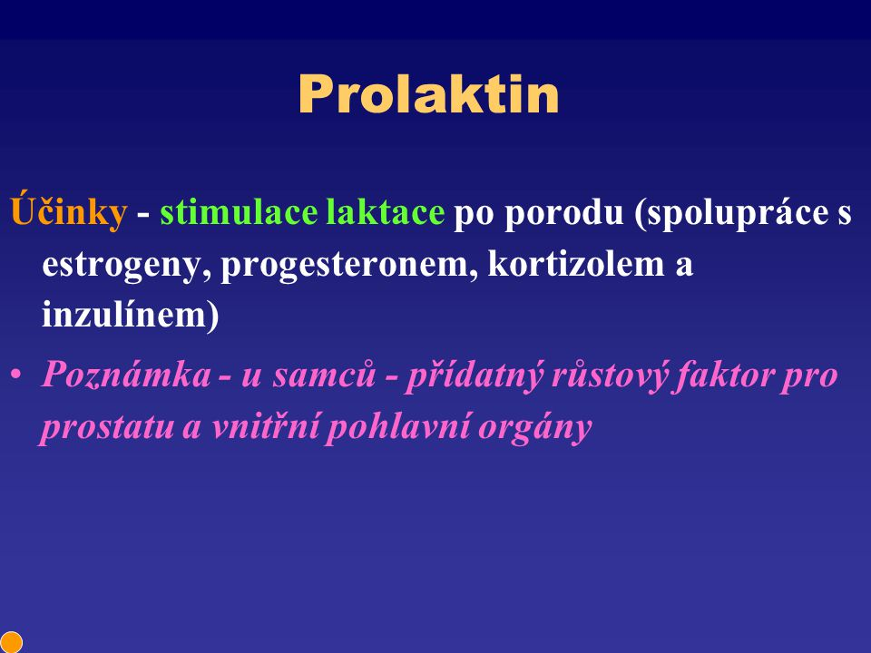 Prolaktin Účinky - stimulace laktace po porodu (spolupráce s estrogeny, progesteronem, kortizolem a inzulínem)
