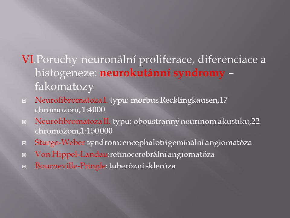 VI.Poruchy neuronální proliferace, diferenciace a histogeneze: neurokutánní syndromy – fakomatozy