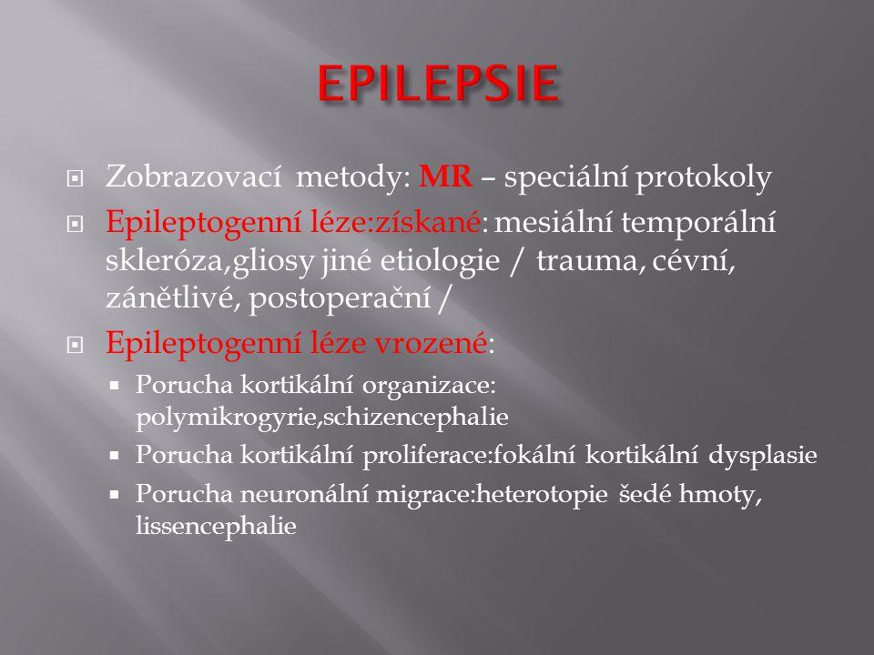 EPILEPSIE Zobrazovací metody: MR – speciální protokoly