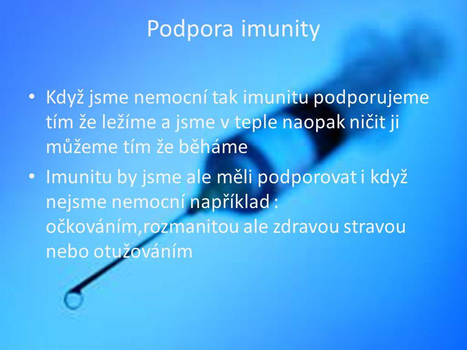Podpora imunity Když jsme nemocní tak imunitu podporujeme tím že ležíme a jsme v teple naopak ničit ji můžeme tím že běháme.