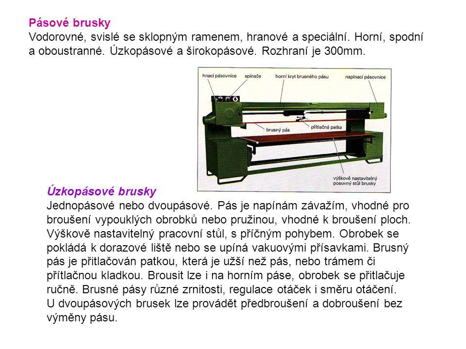 Pásové brusky Vodorovné, svislé se sklopným ramenem, hranové a speciální. Horní, spodní a oboustranné. Úzkopásové a širokopásové. Rozhraní je 300mm.