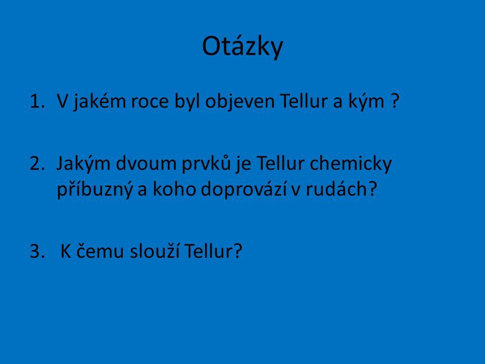 Otázky V jakém roce byl objeven Tellur a kým