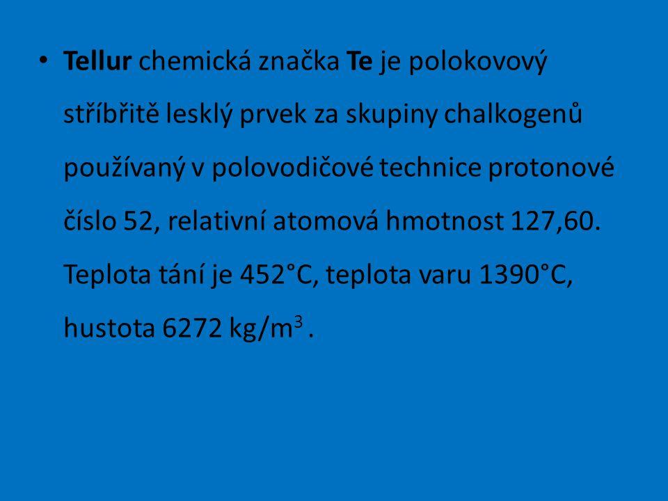 Tellur chemická značka Te je polokovový stříbřitě lesklý prvek za skupiny chalkogenů používaný v polovodičové technice protonové číslo 52, relativní atomová hmotnost 127,60.