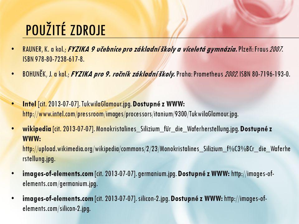 Použité zdroje RAUNER, K. a kol.; FYZIKA 9 učebnice pro základní školy a víceletá gymnázia. Plzeň: Fraus 2007. ISBN 978-80-7238-617-8.
