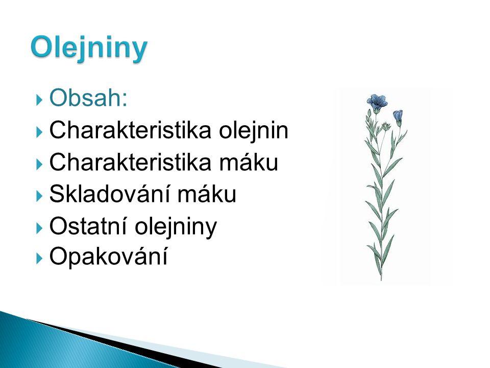 Olejniny Obsah: Charakteristika olejnin Charakteristika máku