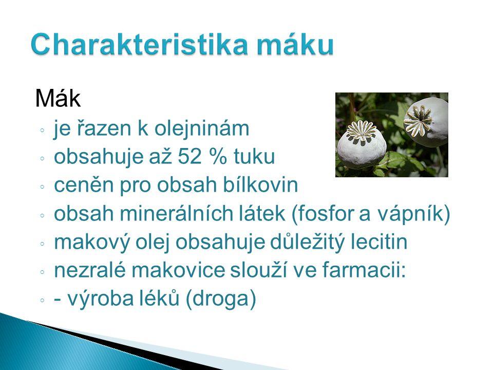 Charakteristika máku Mák je řazen k olejninám obsahuje až 52 % tuku