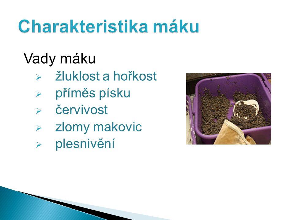Charakteristika máku Vady máku žluklost a hořkost příměs písku