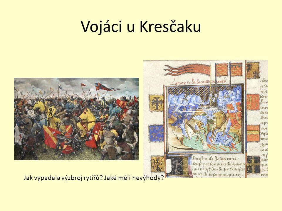 Vojáci u Kresčaku Jak vypadala výzbroj rytířů Jaké měli nevýhody