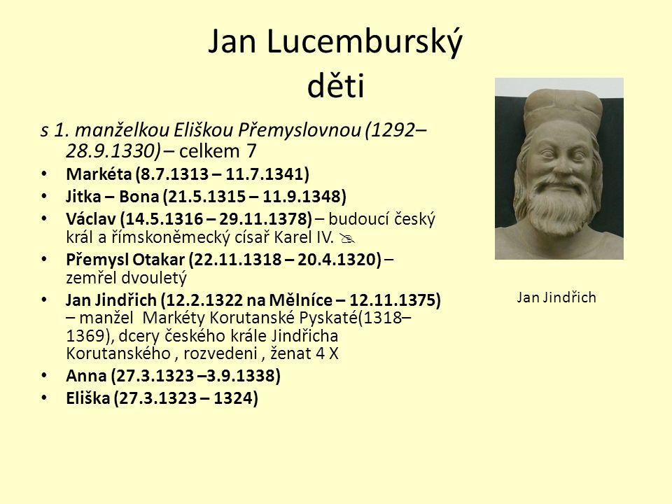 Jan Lucemburský děti s 1. manželkou Eliškou Přemyslovnou (1292–28.9.1330) – celkem 7. Markéta (8.7.1313 – 11.7.1341)