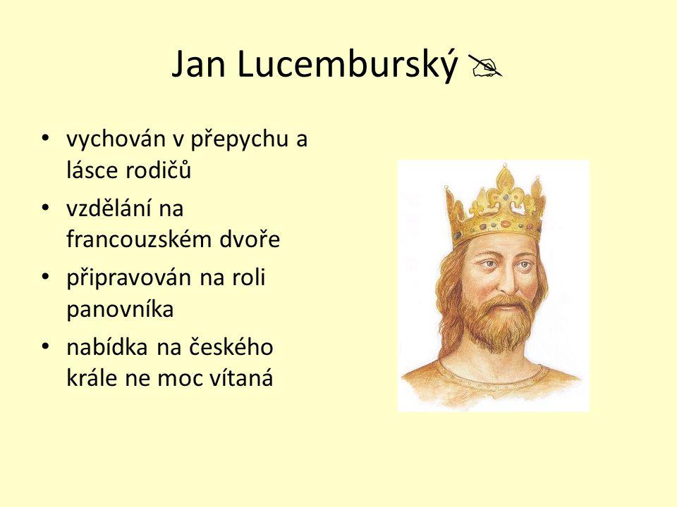 Jan Lucemburský  vychován v přepychu a lásce rodičů