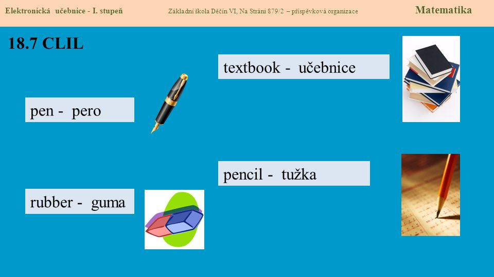 18.7 CLIL textbook - učebnice pen - pero pencil - tužka rubber - guma