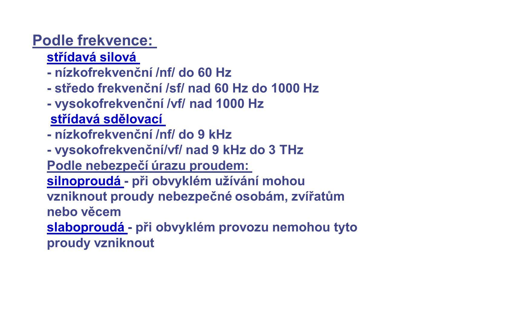 Podle frekvence: střídavá silová - nízkofrekvenční /nf/ do 60 Hz