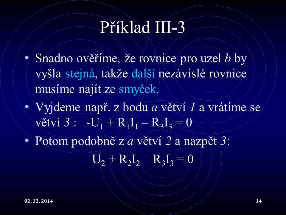 Příklad III-3 Snadno ověříme, že rovnice pro uzel b by vyšla stejná, takže další nezávislé rovnice musíme najít ze smyček.