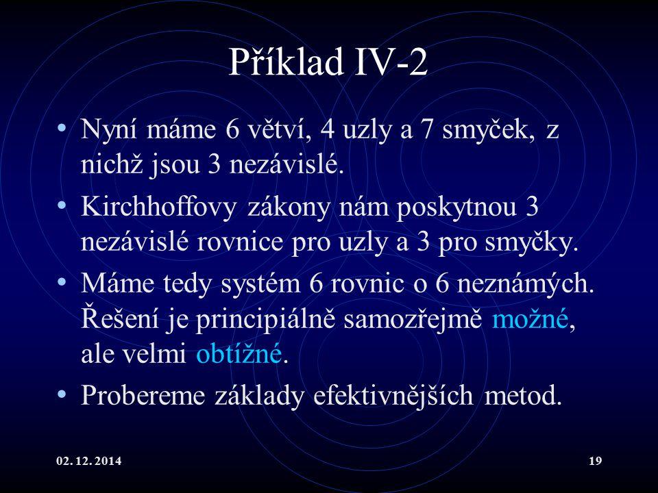 Příklad IV-2 Nyní máme 6 větví, 4 uzly a 7 smyček, z nichž jsou 3 nezávislé.