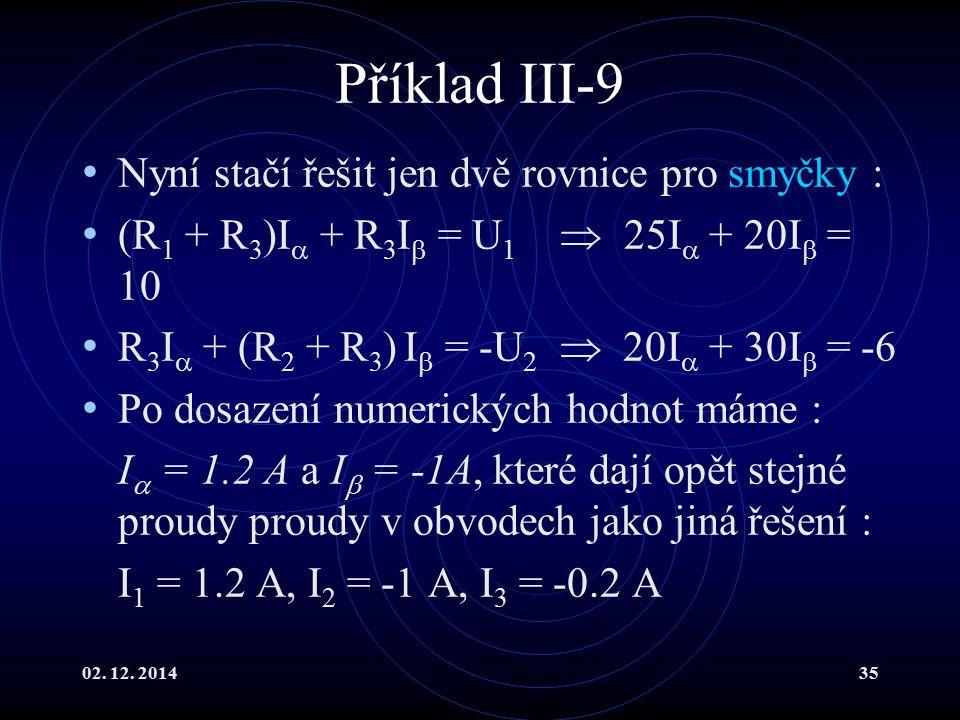 Příklad III-9 Nyní stačí řešit jen dvě rovnice pro smyčky :