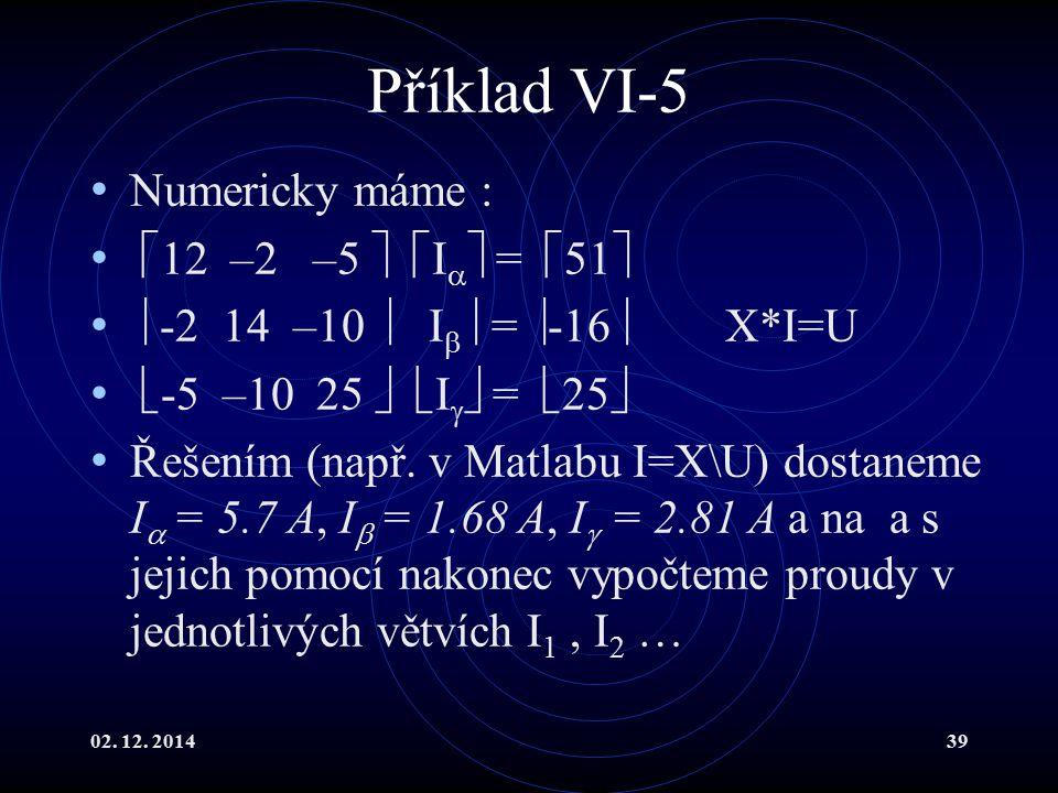 Příklad VI-5 Numericky máme : 12 –2 –5  I = 51