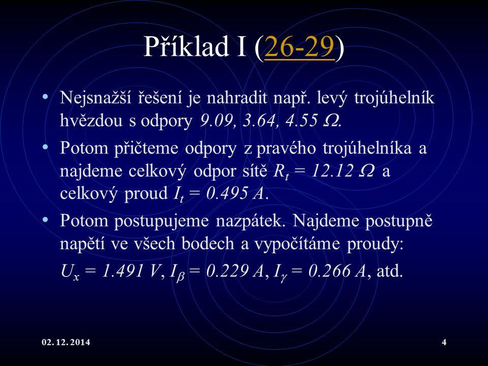 Příklad I (26-29) Nejsnažší řešení je nahradit např. levý trojúhelník hvězdou s odpory 9.09, 3.64, 4.55 .