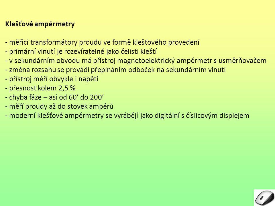 Klešťové ampérmetry - měřicí transformátory proudu ve formě klešťového provedení. - primární vinutí je rozevíratelné jako čelisti kleští.