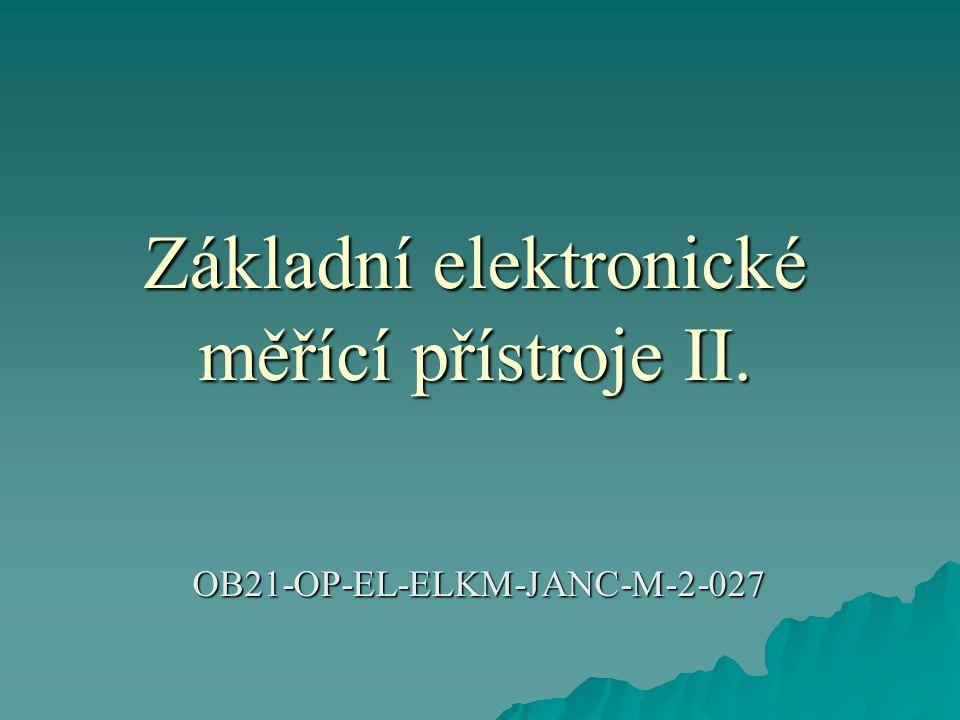 Základní elektronické měřící přístroje II.