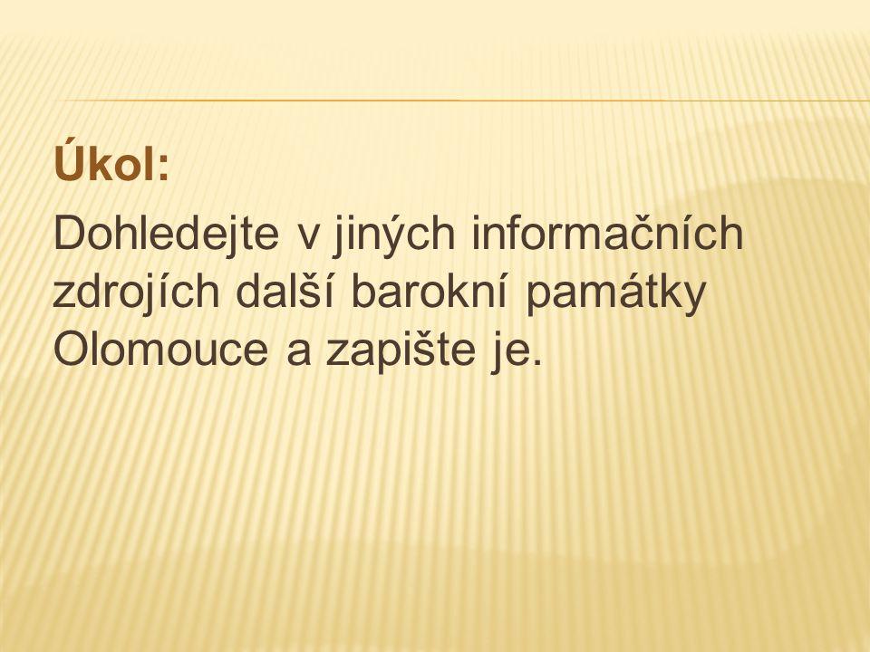 Úkol: Dohledejte v jiných informačních zdrojích další barokní památky Olomouce a zapište je.