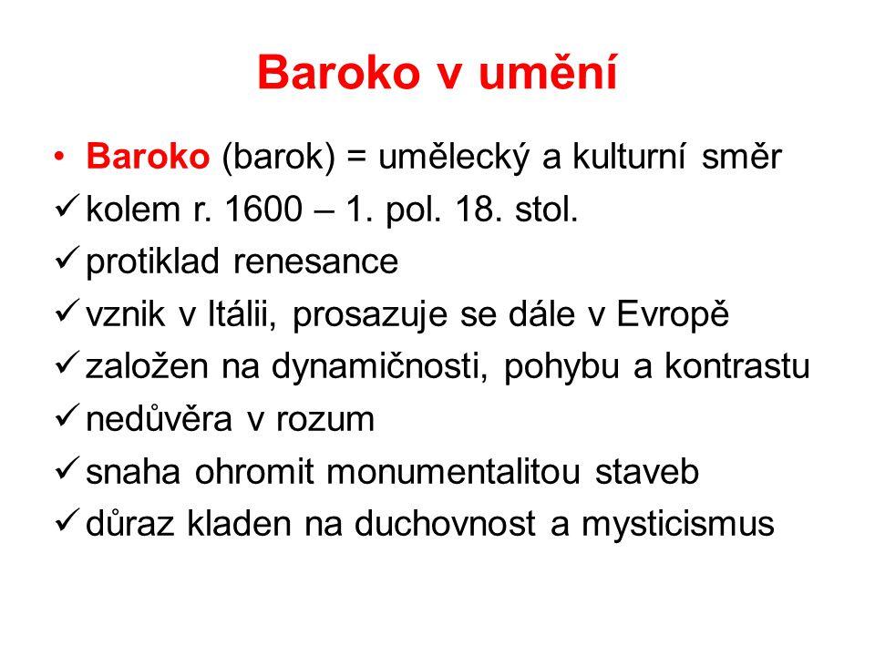 Baroko v umění Baroko (barok) = umělecký a kulturní směr