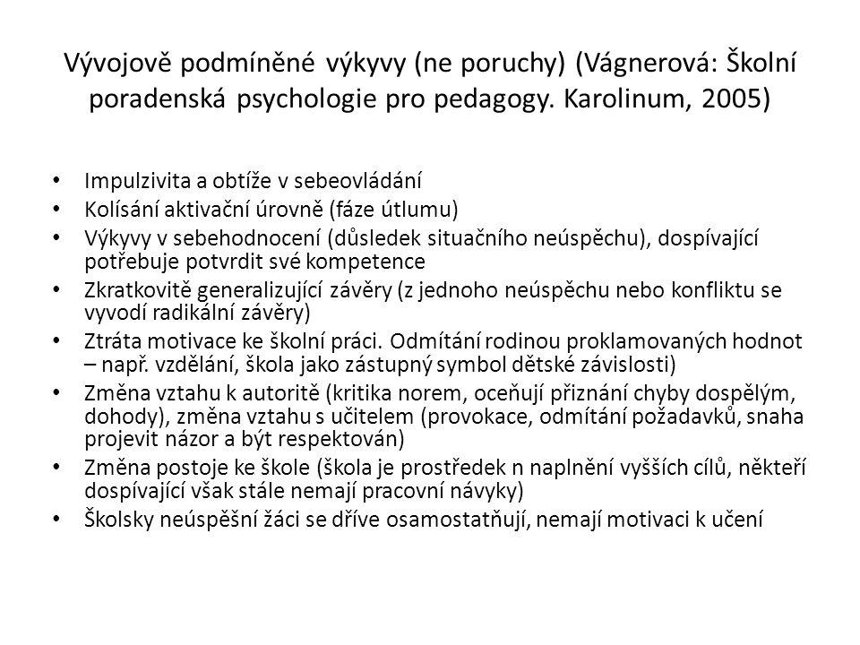 Vývojově podmíněné výkyvy (ne poruchy) (Vágnerová: Školní poradenská psychologie pro pedagogy. Karolinum, 2005)