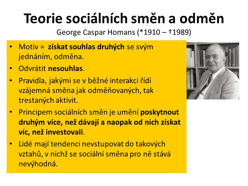 Teorie sociálních směn a odměn George Caspar Homans (*1910 – †1989)