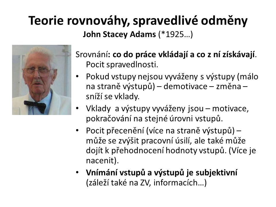 Teorie rovnováhy, spravedlivé odměny John Stacey Adams (*1925…)