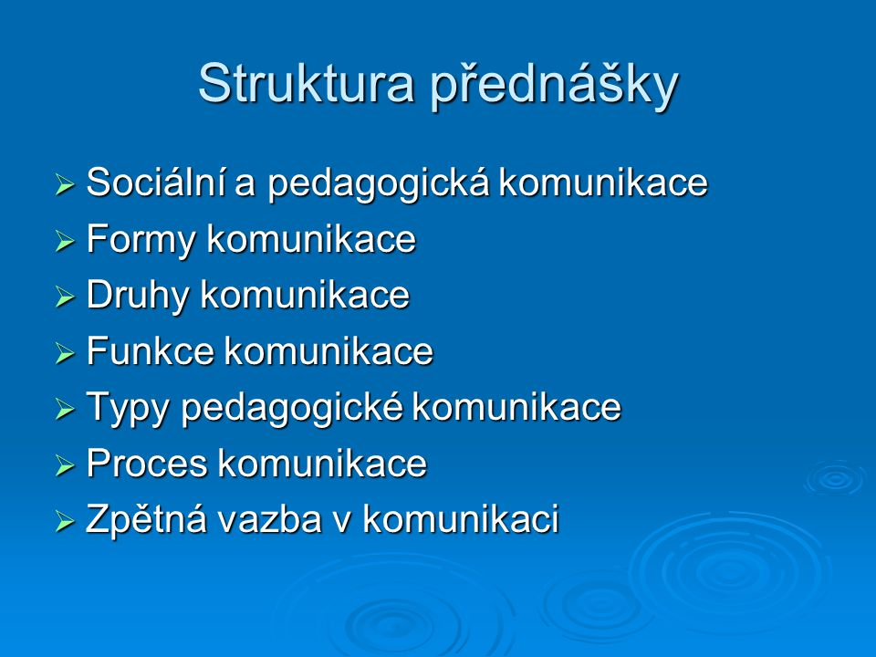Struktura přednášky Sociální a pedagogická komunikace Formy komunikace