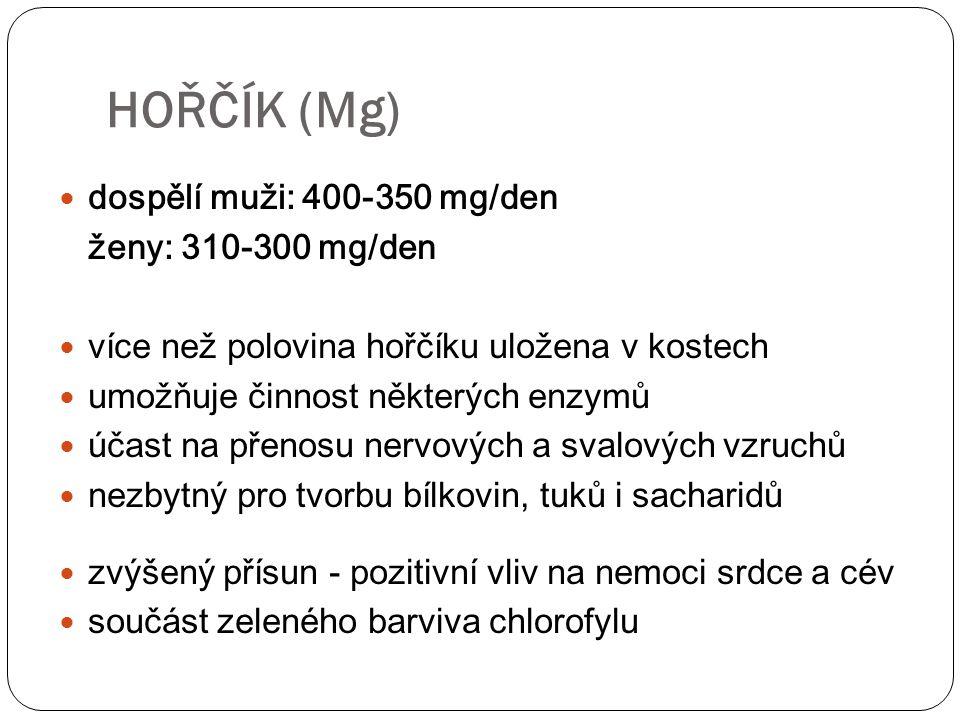 HOŘČÍK (Mg) dospělí muži: 400-350 mg/den ženy: 310-300 mg/den