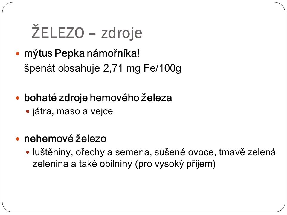 ŽELEZO – zdroje mýtus Pepka námořníka! špenát obsahuje 2,71 mg Fe/100g