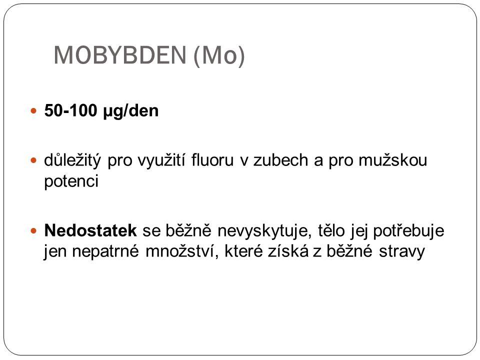 MOBYBDEN (Mo) 50-100 µg/den. důležitý pro využití fluoru v zubech a pro mužskou potenci.